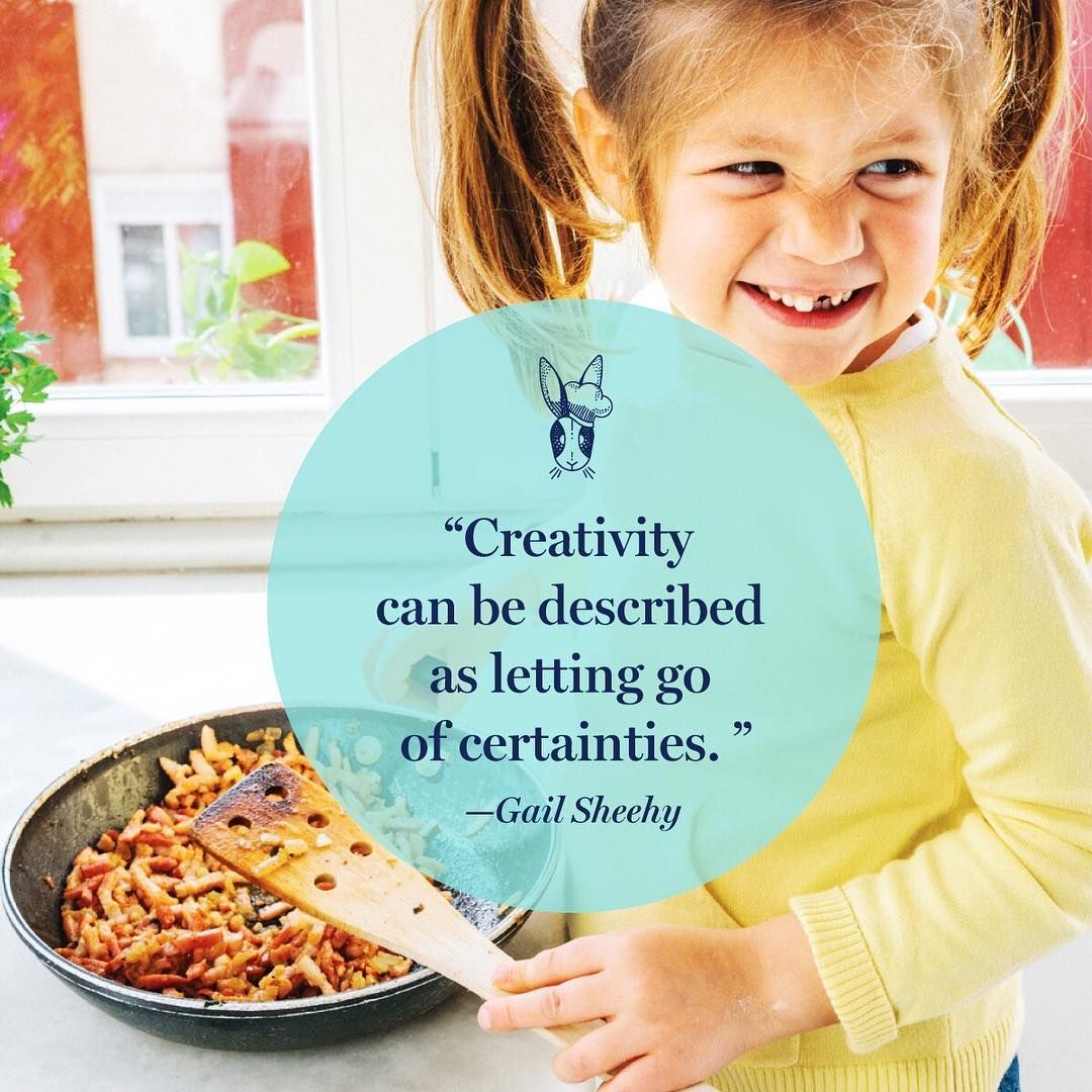 Creativity Can Be Described As Letting Go Of Certainties Gail Sheehy Cooking Quotes For Kid Quotes About Children Learning Cooking Quotes Quotes For Kids