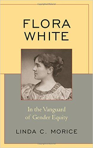 Flora White In The Vanguard Of Gender Equity Linda C Morice Hq1413 W45 M67 2015 Http Catalog Wrlc Org Cgi Gender Equity African American Studies Equity
