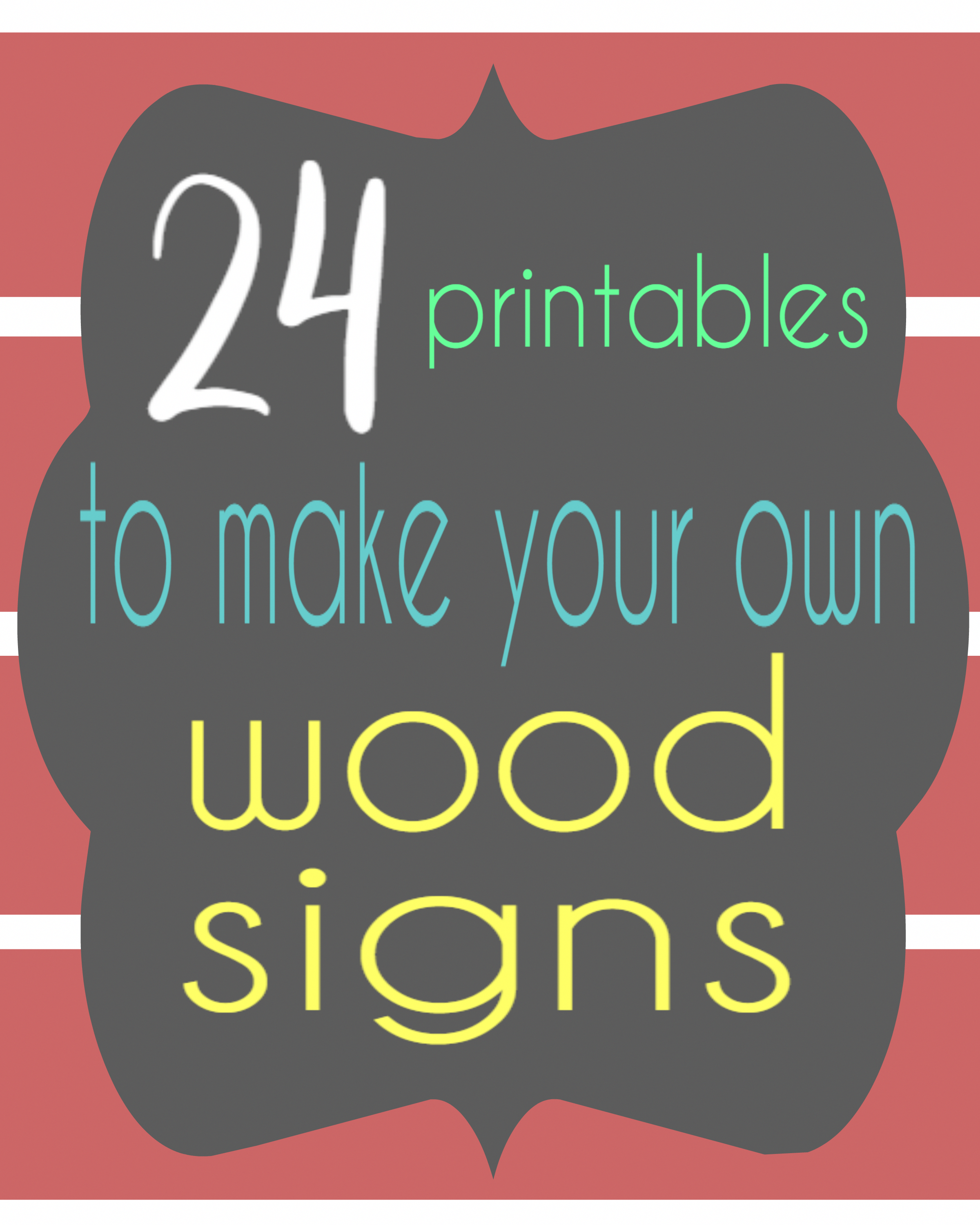 Yes Now I Can Make My Own Wood Signs 24 Printables To