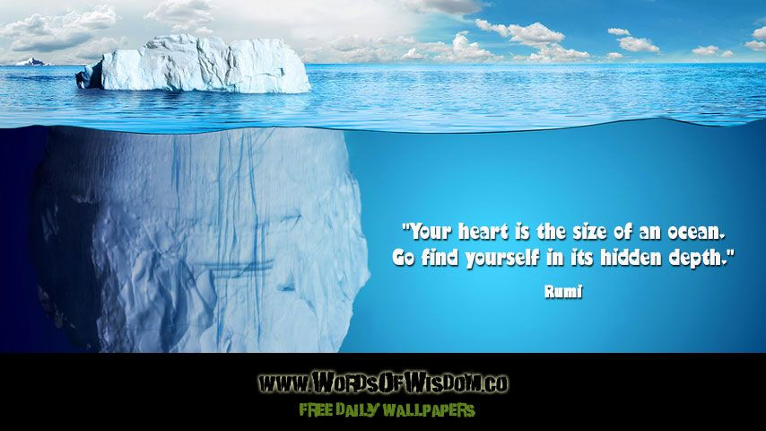 Your heart is the size of an ocean. Go find yourself in its hidden depth