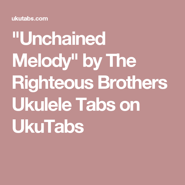 Unchained Melody By The Righteous Brothers Ukulele Tabs On Ukutabs