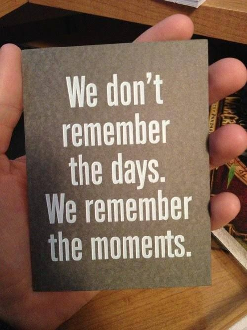 moments-totally me! ha! =) Don't ask me what today is, but if we shared a moment, I can still tell you everything about it in 10 years...