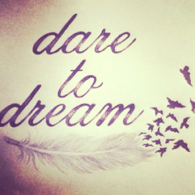 Dare Quotes: Dare To Dream. #quotes #cute