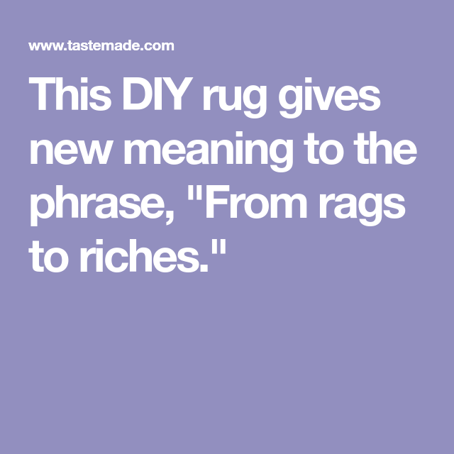 This Diy Rug Gives New Meaning To The Phrase From Rags To Riches