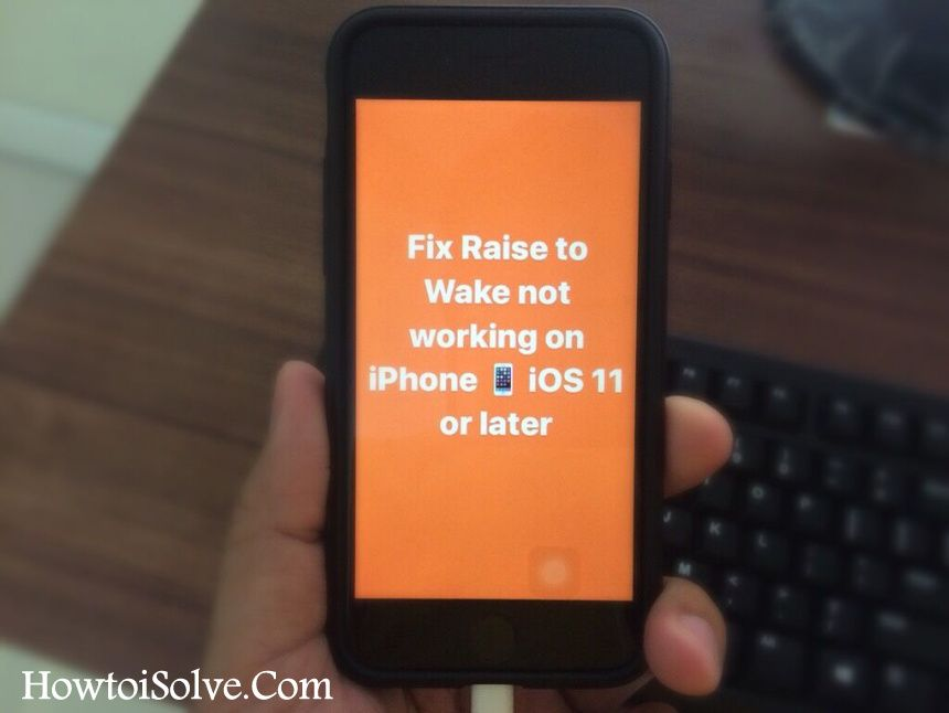 How to fix ios 11 raise to wake not working on iphone