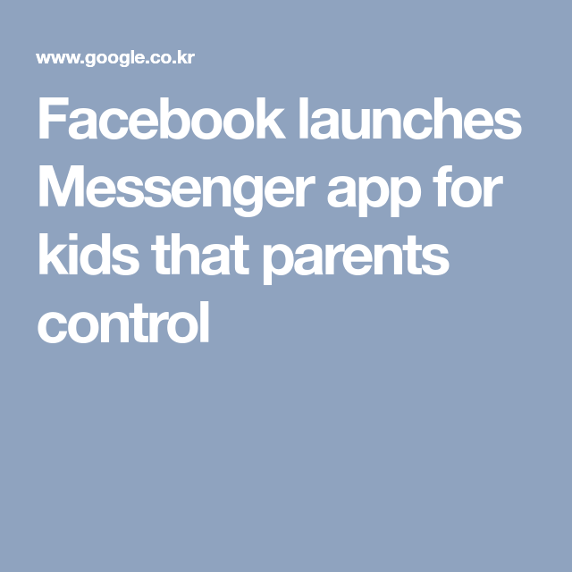 Facebook launches Messenger app for kids that parents control