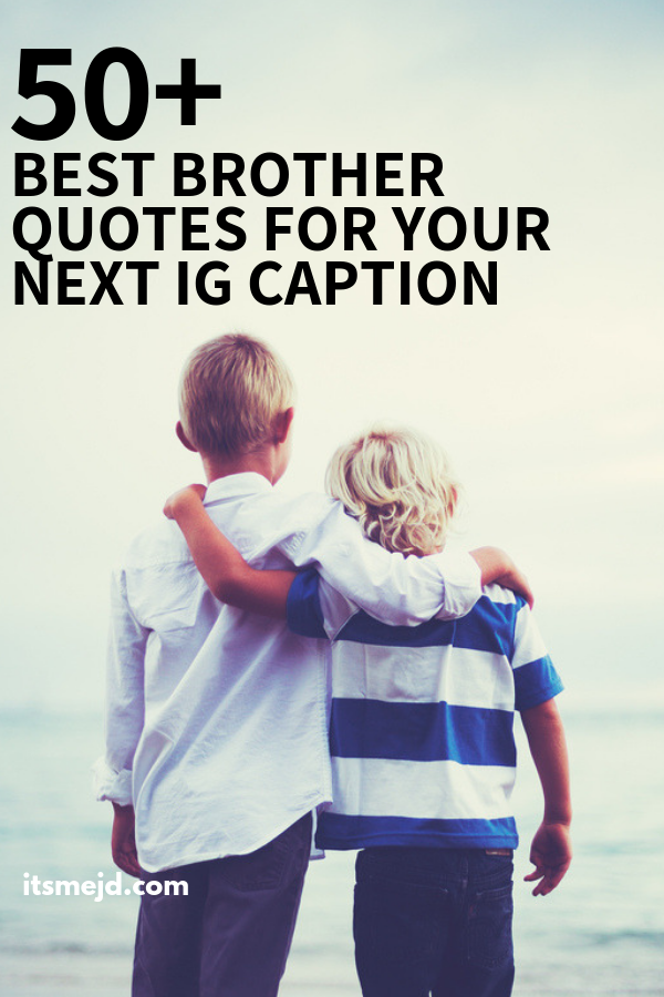 75 Best Brother Quotes To Use For Your Next Instagram Caption In 2020 Best Brother Quotes Little Brother Quotes Brother Quotes