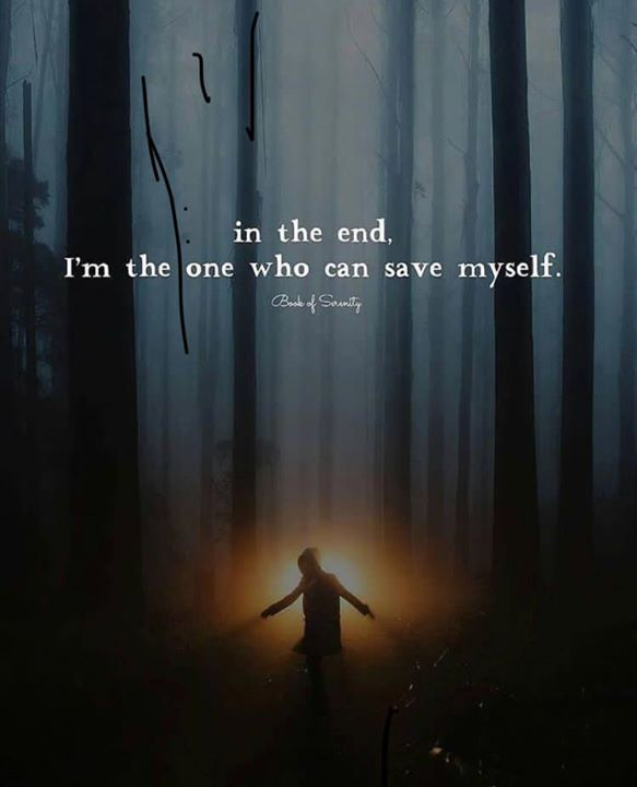 In The End Im The Only One Who Can Save Myself Save Myself Positive Quotes Best Positive Quotes