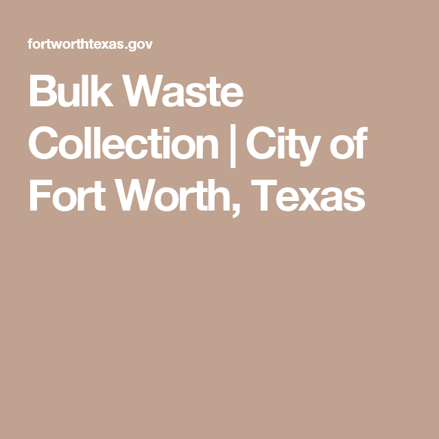 Bulk Waste Collection City Of Fort Worth Texas Waste Collection Fort Worth Collection