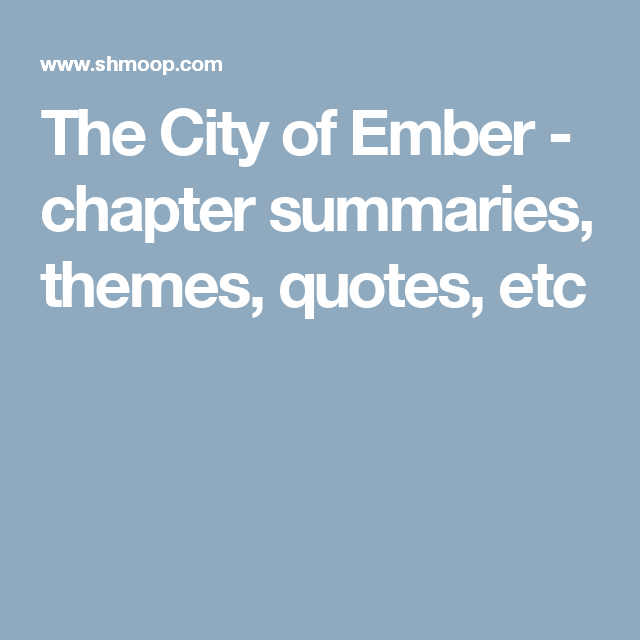 The City Of Ember Chapter Summaries Themes Quotes Etc City Of Ember Chapter Summary Tuck Everlasting