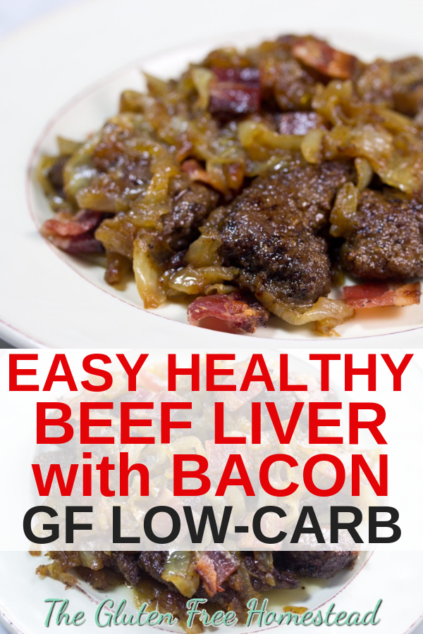 Beef Liver With Bacon And Caramelized Onions Gluten Free Homestead Recipe Liver Recipes Liver And Onions Healthy Beef