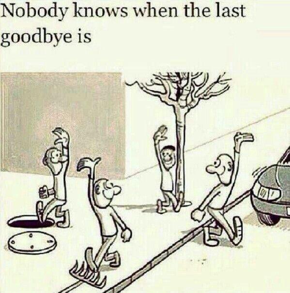 لا يعلم أحد متى يكون الوداع الحقيقي The Last Goodbye Words Best Quotes