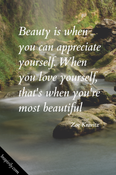 Beauty Is When You Can Appreciate Yourself When You Love Yourself