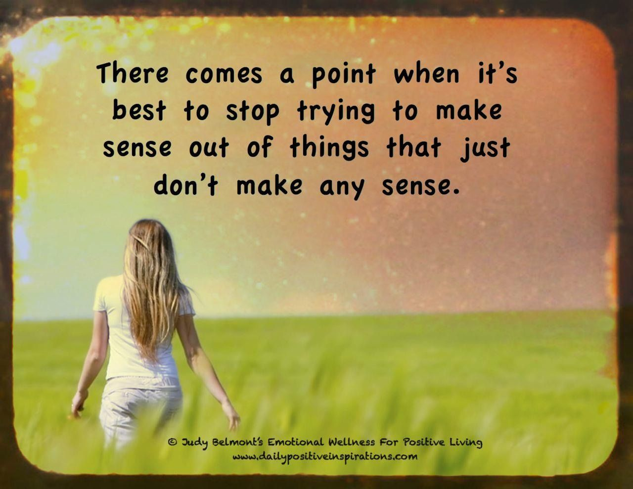 Dont Try To Make Sense Out Of Nonsense Daily Positive