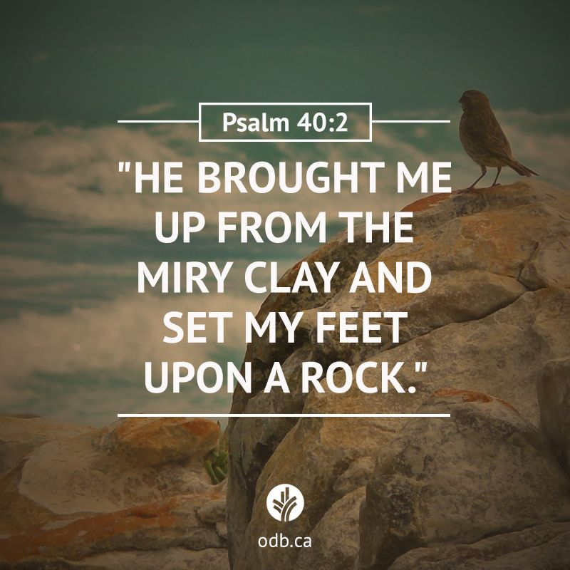 He Brought Me Up From The Miry Clay And Set My Feet Upon A Rock