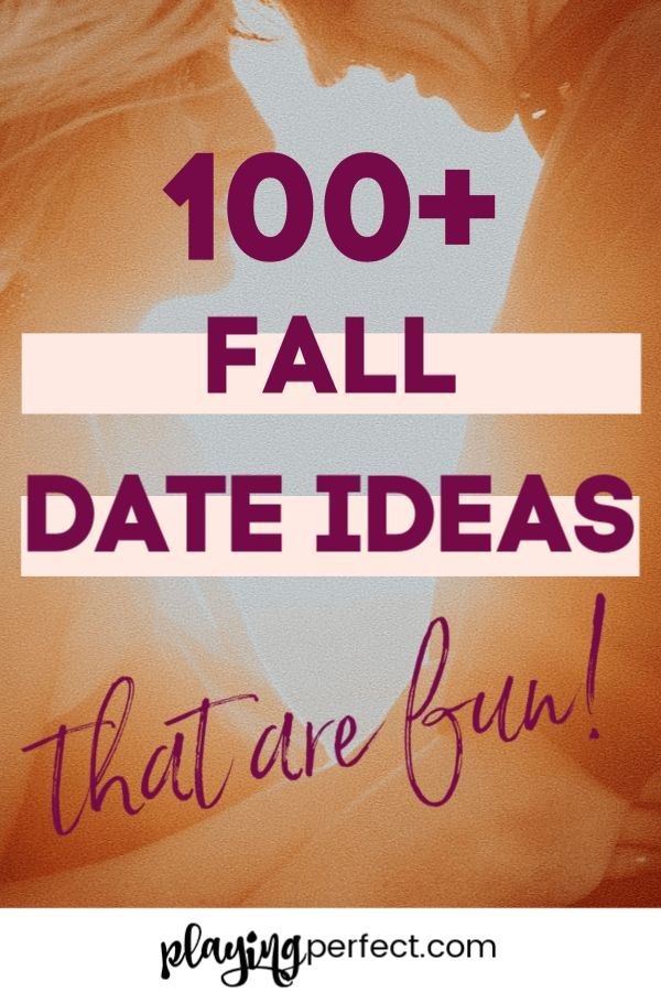 100+ Of The Best Date Ideas For Falling More In Love This Fall