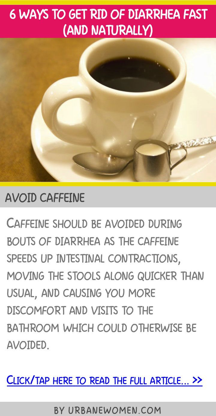 6 Ways To Get Rid Of Diarrhea Fast And Naturally Avoid Caffeine