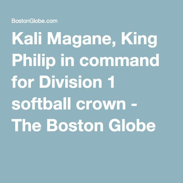 Kali Magane, King Philip in command for Division 1 softball crown - The Boston Globe