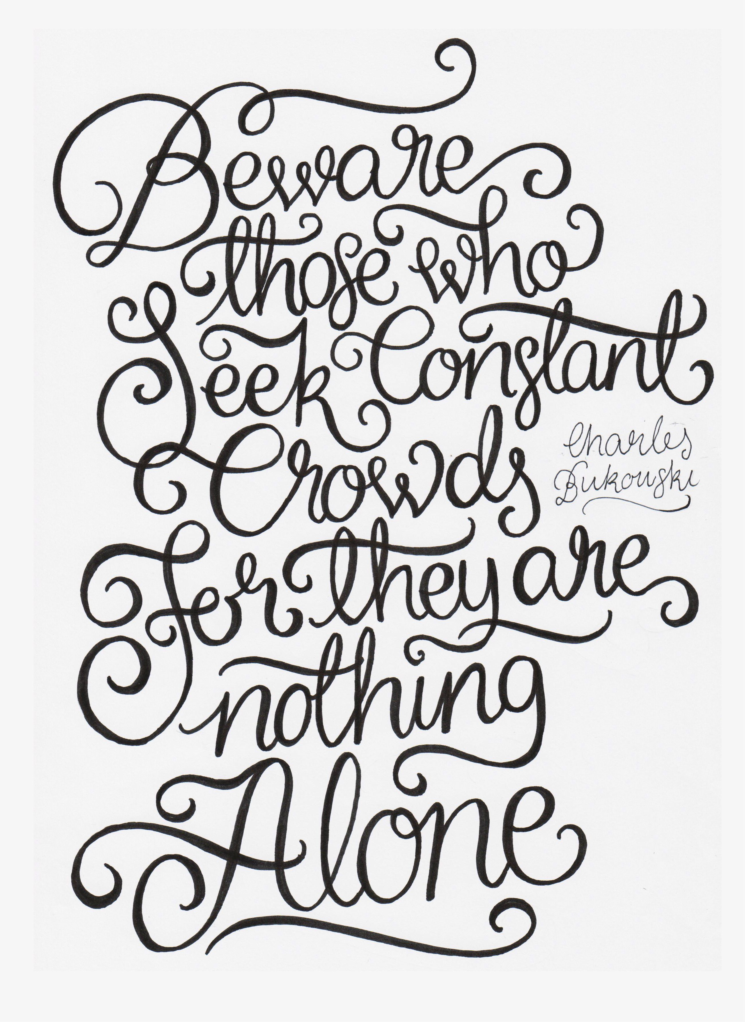 Beware those who seek constant crowds, for they are