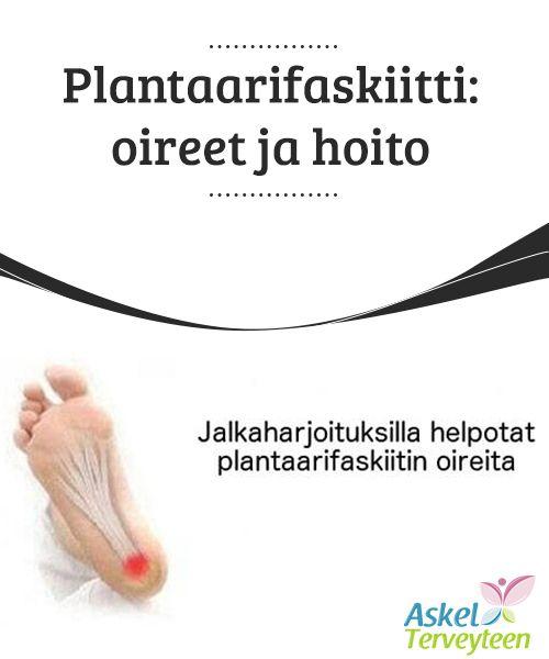 Plantaarifaskiitti: oireet ja hoito   Jalat ovat tärkeät #kokonaisvaltaiselle #hyvinvoinnille ja ne näyttelevät tärkeää roolia salliessaan meidän pysyä #aktiivisena ja terveenä.  #Mielenkiintoistatietoa