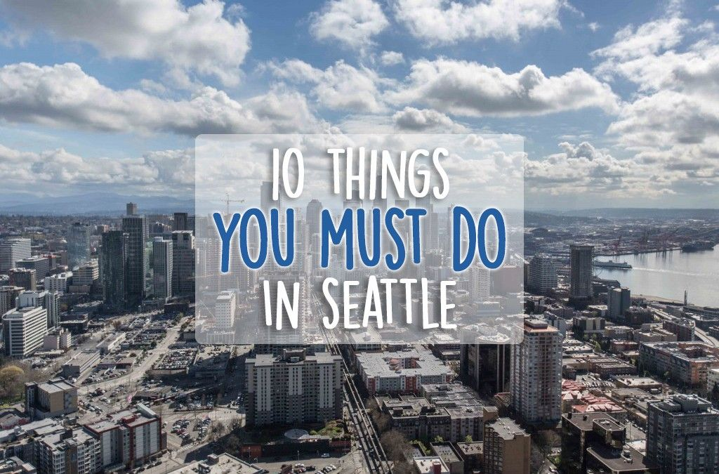THINGS YOU MUST DO IN SEATTLE Seattle Vacation And Wanderlust - 10 things to see and do in seattle