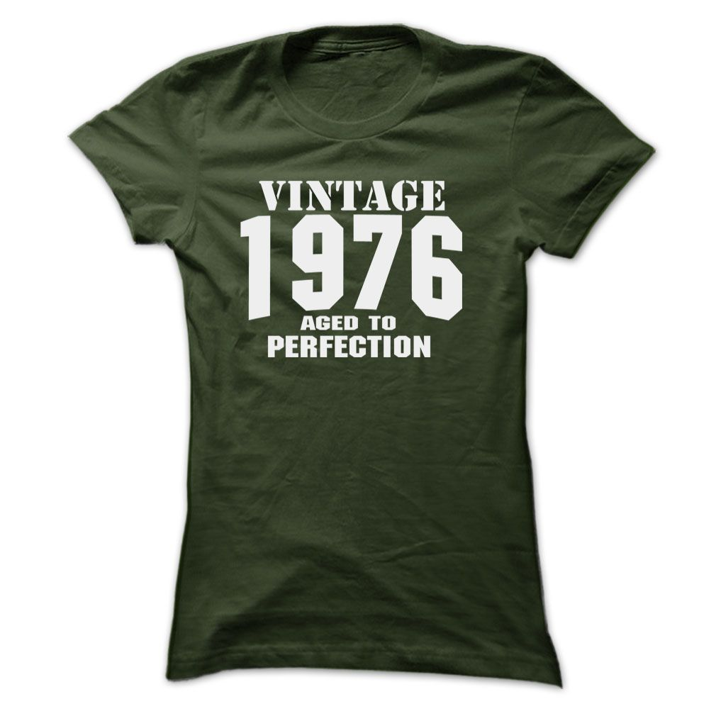 Vintage 1976 Aged to Perfection http://www.sunfrogshirts.com/Vintage-1976-Aged-to-Perfection-Forest-4284229-Ladies.html?18304
