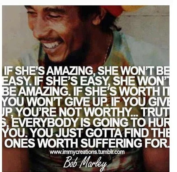 """""""If she's worth it, you won't give up. If you give up, you're not worthy."""" Ahh I like this quote. Too true."""
