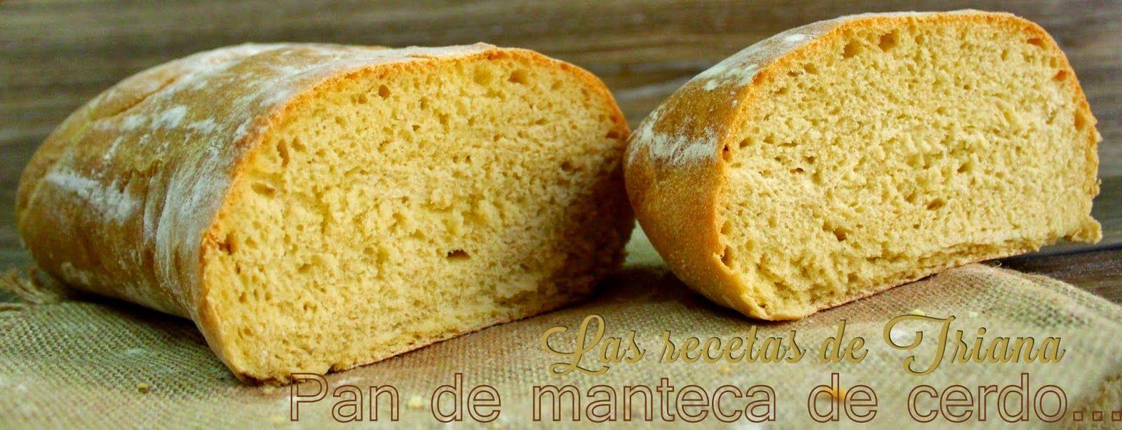 Las recetas de Triana: Pan de manteca de cerdo