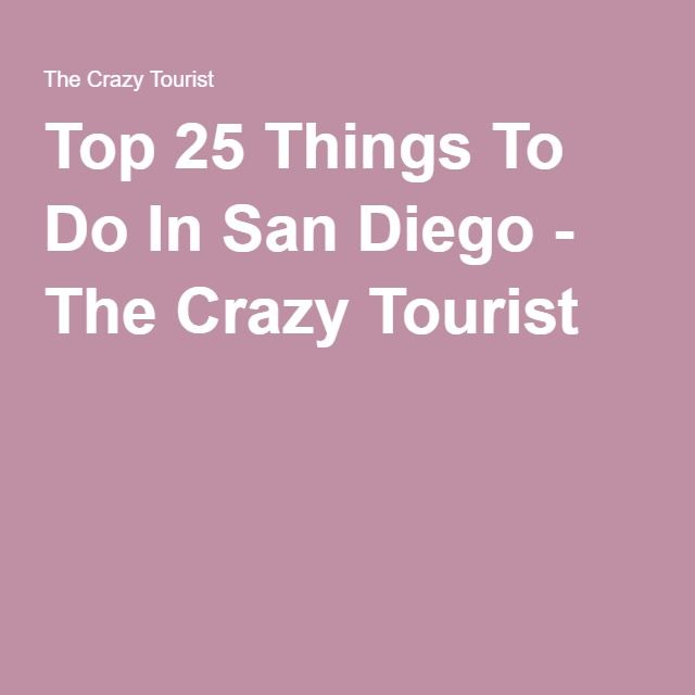 Top 25 Things To Do In San Diego - The Crazy Tourist