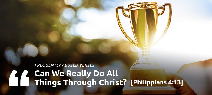 CAN WE REALLY DO ALL THINGS THROUGH CHRIST?   Philippians ...