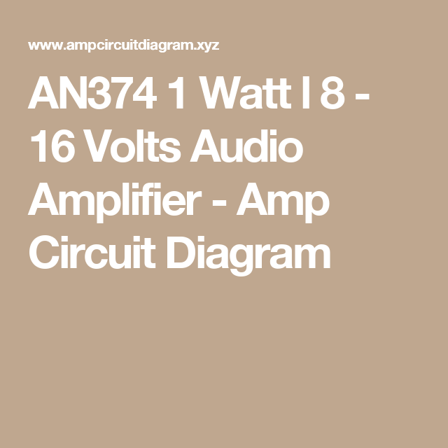 loudspeaker driver circuit amp circuit diagram hubby project an374 1 watt l 8 16 volts audio amplifier amp circuit diagram