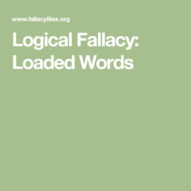 Logical Fallacy: Loaded Words | Fallacy - Begging the Question ...