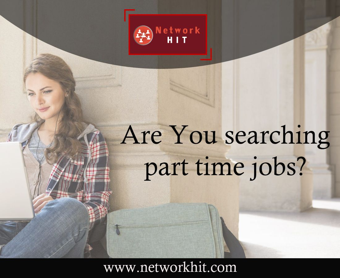 Are you searching for a Part Time Job? Network Hit is here to ...