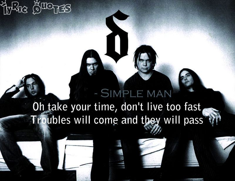 Simple Man|Shinedown I love the original, but they do it soo much better.