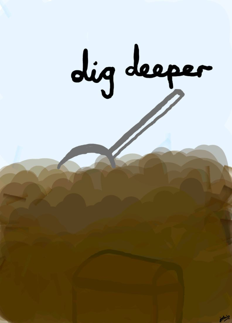 Day 36 - Dig deeper    I received this message in my dream. It reminded me to keep uncovering the Word of God, dig deeper into the meaning of it in order to find the treasure within it.