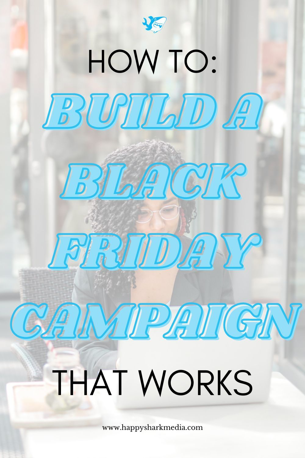 How To Build A Black Friday Campaign That Works Happy Shark Media In 2020 Marketing Budget Black Friday Campaign Happy Shark