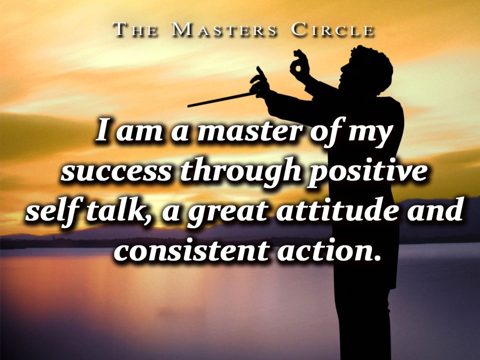 I am a master of my success through positive self talk, a