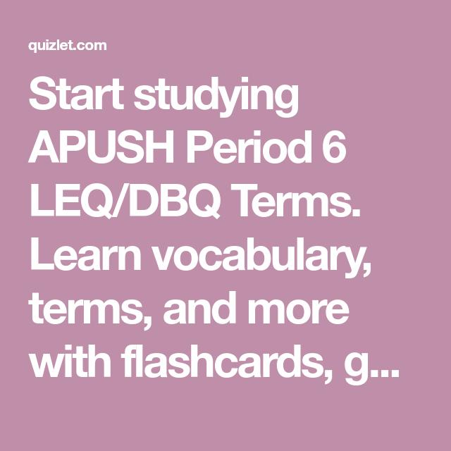 Start studying APUSH Period 6 LEQ/DBQ Terms  Learn