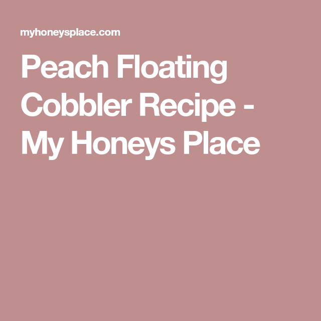 Peach Floating Cobbler Recipe - My Honeys Place