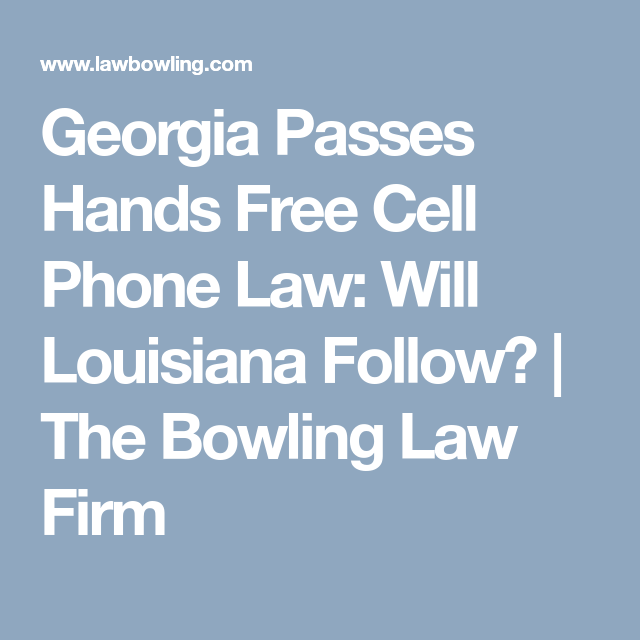 Georgia Passes Hands Free Cell Phone Law Will Louisiana Follow