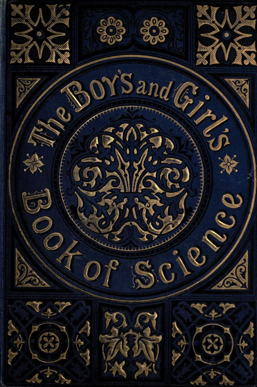 The Boys And Girls Book Of Science 1881 Book Cover Internet Archive 1881 19th Blue Book Century Cover Gilt Gold Nemfrog Science 2020 Nemf