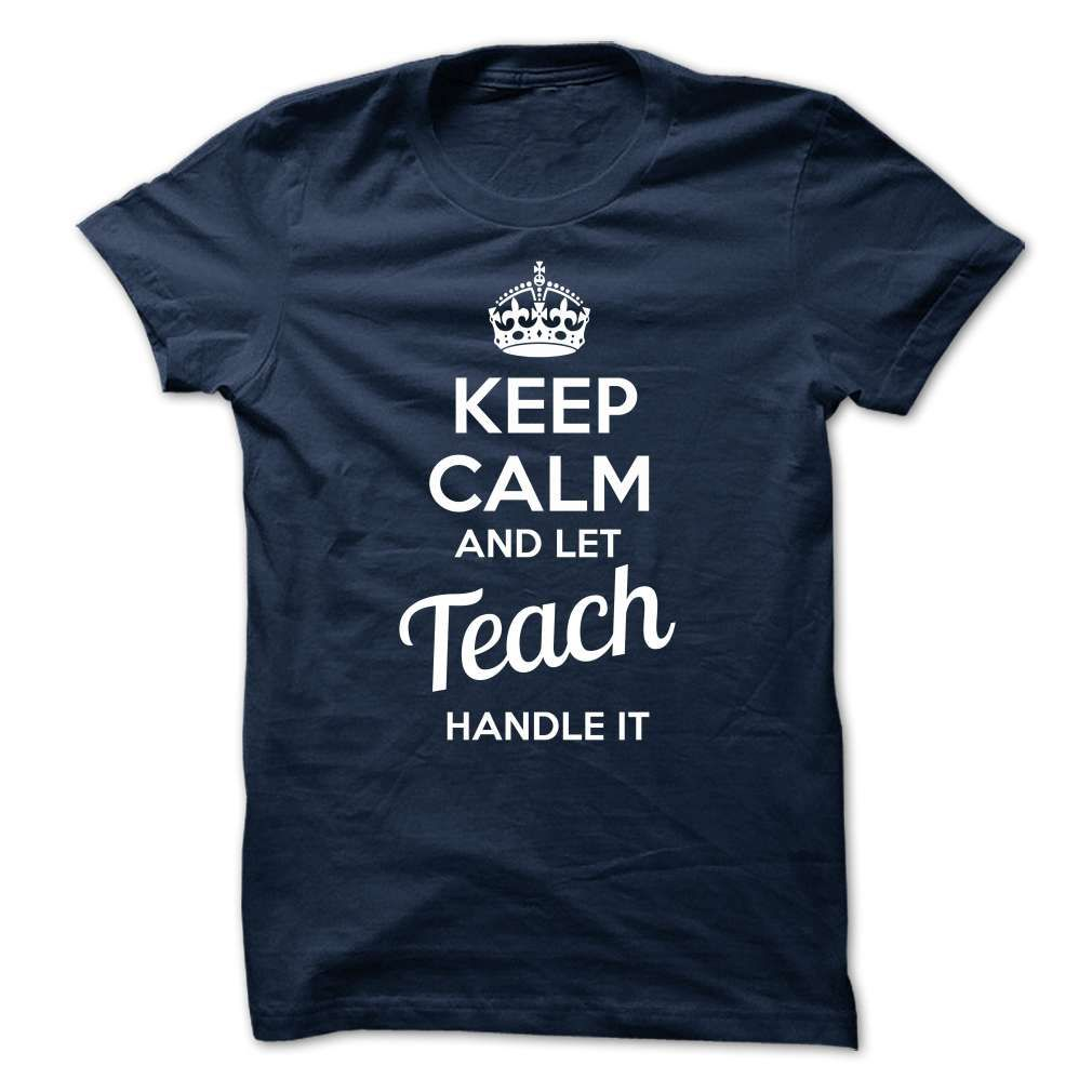 TEACH Keep Calm And Let The Handle It T-Shirts, Hoodies. CHECK PRICE ==►…