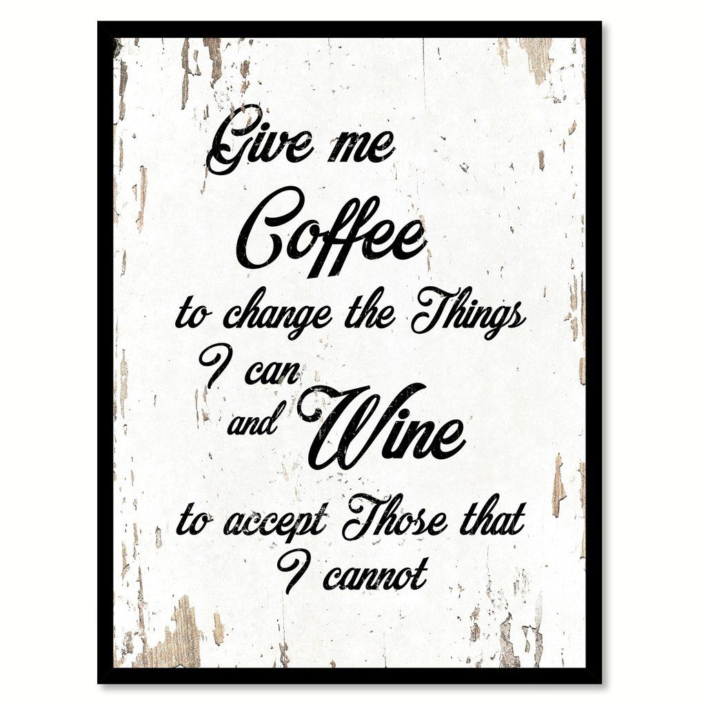 Give Me Coffee To Change The Things I Can And Wine Quote Saying Home ...