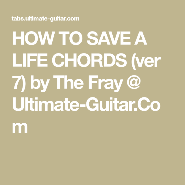 HOW TO SAVE A LIFE CHORDS (ver 7) by The Fray @ Ultimate-Guitar.Com ...