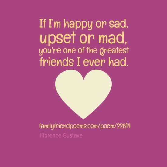 mad You\'re one of the greatest friends I ever had. Best friends ...