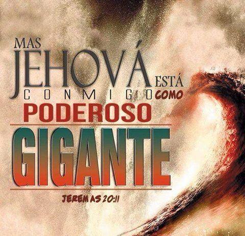 :) Mas Jehová está conmigo como poderoso gigante.  Jer 20.11