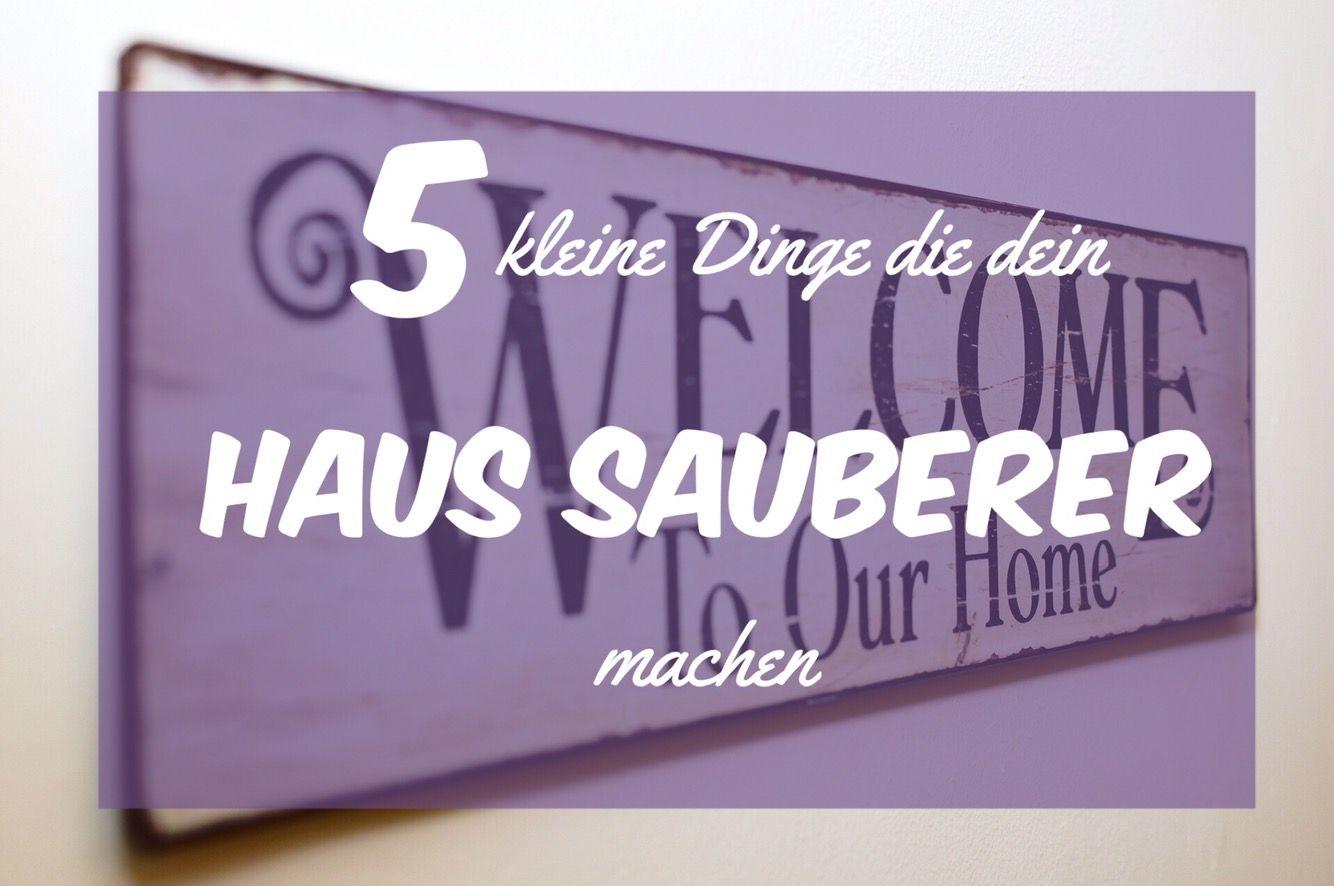 5 Kleine Dinge die dein Haus sauberer machen – Die Hausmutter ...