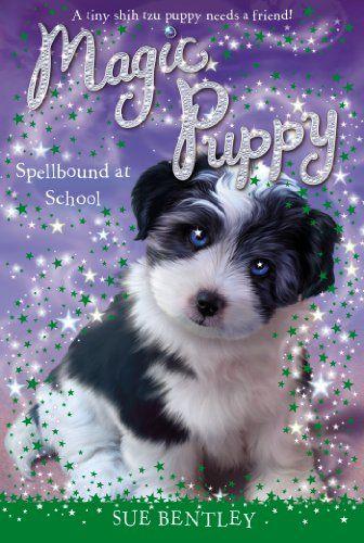 Spellbound At School 11 Magic Puppy By Sue Bentley Puppies