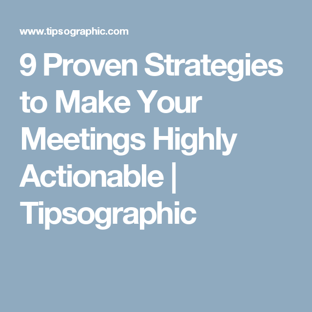 Proven Strategies To Make Your Meetings Highly Actionable