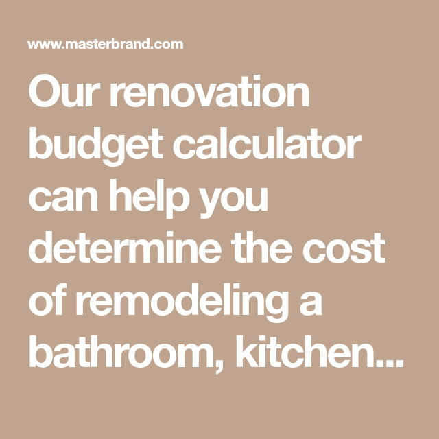 Our Renovation Budget Calculator Can Help You Determine
